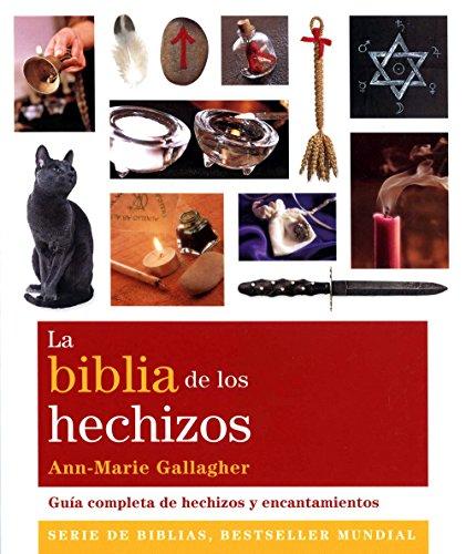 La biblia de los hechizos. Guía completa de hechizos y encantamientos (Cuerpo-Mente)