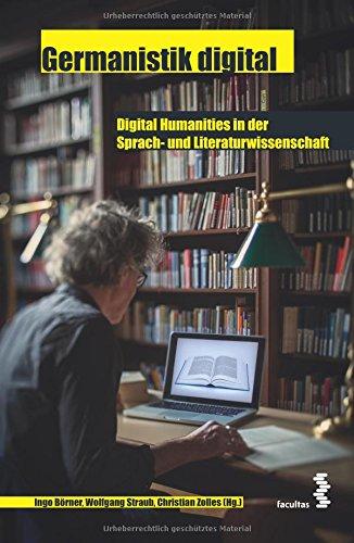 Germanistik digital. Digital Humanities in der Sprach- und Literaturwissenschaft