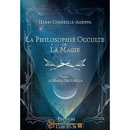 La Philosophie Occulte ou la Magie T1: La Magie Naturelle