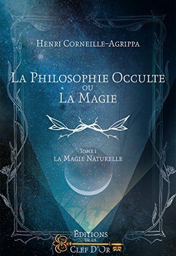 La Philosophie Occulte ou la Magie T1: La Magie Naturelle par Cornelius Agrippa