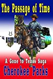 """The Passage of Time: A Western Adventure From The Author of """"Hard Ride To Cora"""" (A """"Gone to Texas"""" Western Saga)"""