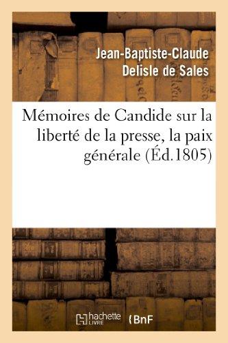 Mémoires de Candide sur la liberté de la presse, la paix générale:, les fondemens de l'ordre social et d'autres bagatelles ; avec des préliminaires nouveaux.