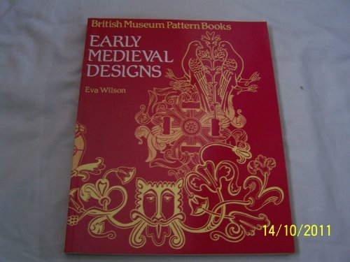 Early Medieval Designs (British Museum Pattern Books) by Eva Wilson (1983-12-01)