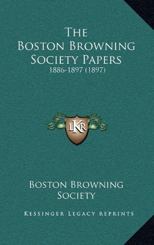 The Boston Browning Society Papers: 1886-1897 (1897)