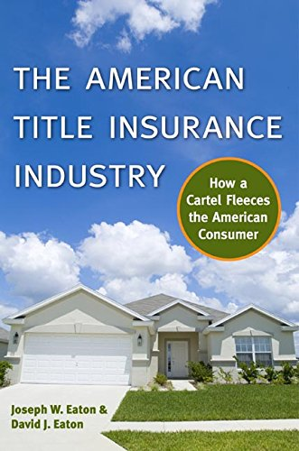 The American Title Insurance Industry: How a Cartel Fleeces ...