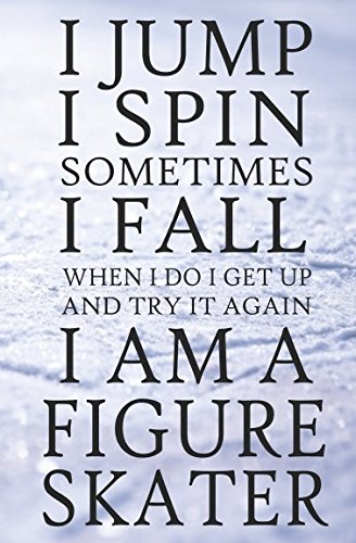 I Jump I Spin Sometimes I Fall When I Do I Get Up and Try It Again. I Am a Figure Skater: 102 Page Blank Dot Grid Journal for Figure Skating - Softcover Pocket Size (Skater's Notebooks) por Sweet Harmony Press