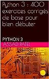 Python 3 : 400 exercices corrigés de base pour bien débuter: PYTHON 3