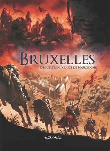 Bruxelles : Tome 1, Des Celtes aux Ducs de Bourgogne par Jean-philippe Thivet