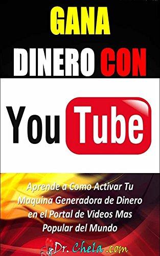 Gana Dinero Con Youtube: Aprende a como activar tu maquina generadora de dinero en youtube y generar ingresos