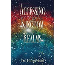 Accessing the Kingdom Realms (English Edition)