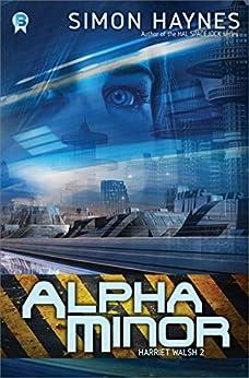 Alpha Minor: (Book 2 in the Harriet Walsh series) (English Edition) par [Haynes, Simon]