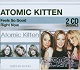 Right Now / Feels So Good by Atomic Kitten (2003-09-29) -