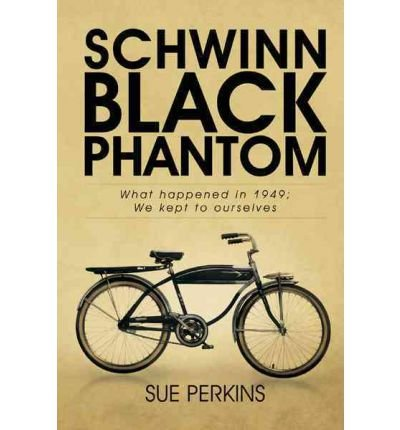 -schwinn-black-phantom-what-happened-in-1949-we-kept-to-ourselves-byperkins-sue-authorpaperback