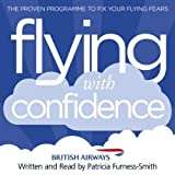 Flying with Confidence: The proven programme to fix your flying fears by Furness-Smith, Patricia (2013) Audio CD