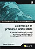 La inversión en productos inmobiliarios: El mercado inmobiliario, la inversión en inmuebles, vehículos para la inversión y planificación inmobiliaria
