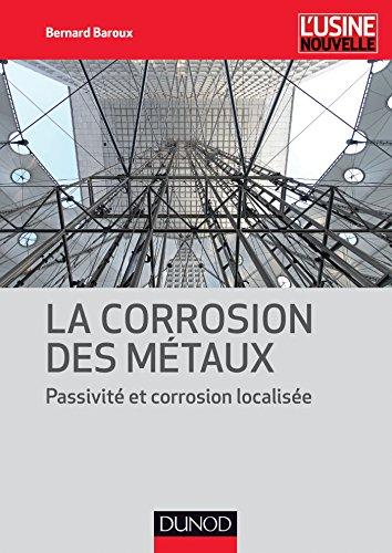 La corrosion des métaux - Passivité et corrosion localisée par Bernard Baroux