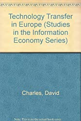 Technology Transfer in Europe (Studies in the Information Economy Series)