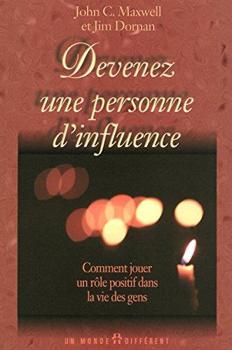 DEVENEZ UNE PERSONNE D'INFLUENCE - COMMENT JOUER UN ROLE POSITIF DANS LA VIE DES GENS par Collectif