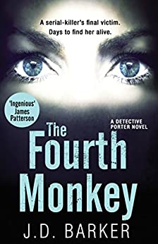 The Fourth Monkey: A twisted thriller you won't be able to put down (A Detective Porter novel) by [Barker, J.D.]
