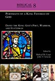 Portraits of a King Favored by God: David the King: God's Poet, Warrior, and Statesman (Biblical Intersections)