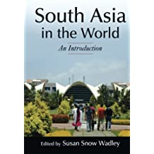 South Asia in the World: An Introduction (Foundations in Global Studies: The Regional Landscape)