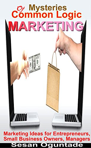 Mysteries of Common Logic Marketing: Marketing ideas for entrepreneurs, small business owners, managers, and professionals. (English Edition)