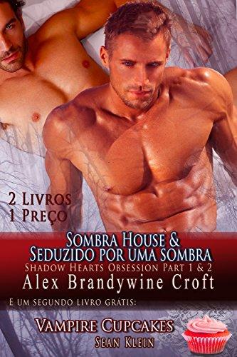 Sombra House & Seduzido Por Uma Sombra: E um livro de bônus adicional Vampiro Cupcakes (Sombra Corações Obsession 2) (Portuguese Edition)