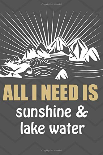 All I need is sunshine and lake: Great notebook for People who loves camping and hiking
