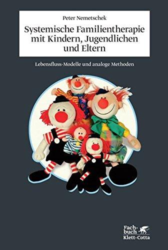 Systemische Familientherapie mit Kinder, Jugendlichen und Eltern: Lebensfluss-Modelle und analoge Methoden