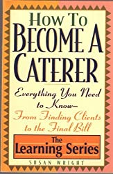 How to Become a Caterer: Everything You Need to Know from Finding Clients to the Final Bill (Learning)