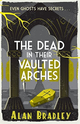 Portada del libro The Dead in Their Vaulted Arches (Flavia De Luce Mystery 6) by Alan Bradley (2015-03-12)