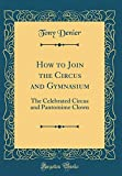 How to Join the Circus and Gymnasium: The Celebrated Circus and Pantomime Clown (Classic Reprint)