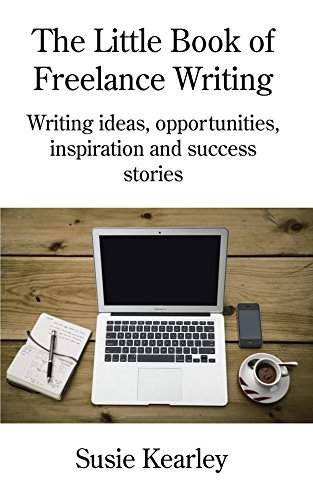 ebook: The Little Book of Freelance Writing: Writing ideas, opportunities, inspiration and success stories (B01MQNTHF4)