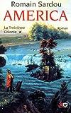 La treizième colonie : roman / Romain Sardou | Sardou, Romain (1974-....). Auteur