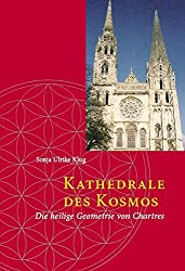 Kathedrale des Kosmos: Die heilige Geometrie von Chartres