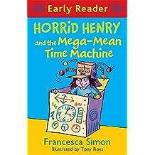 Horrid Henry and the Mega-Mean Time Machine: Book 34 (Horrid Henry Early Reader) by Francesca Simon (2016-01-14)