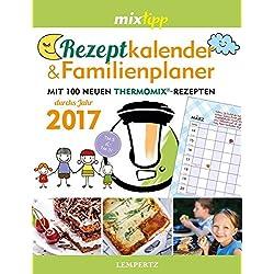 MIXtipp: Rezeptkalender & Familienplaner 2017: Mit 100 neuen Thermomix-Rezepten
