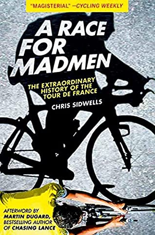 A Race for Madmen: The History of the Tour de