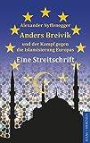 Anders Breivik und der Kampf gegen die Islamisierung Europas: Eine Streitschrift