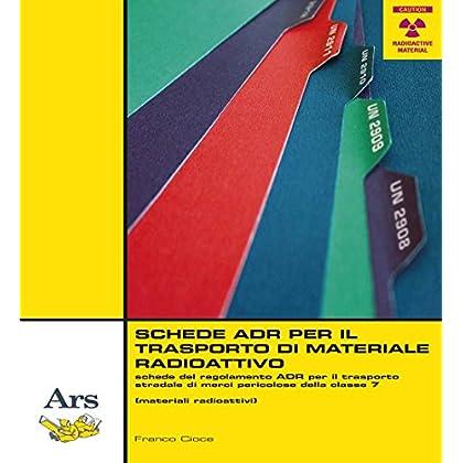 Schede Adr Per Il Trasporto Di Materiale Radioattivo. Schede Del Regolamento Adr Per Il Trasporto Stradale Di Merci Pericolose Della Classe 7 (Materiali Radioattivi)