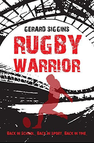 Rugby Warrior: Back in school. Back in sport. Back in time.: Written by Gerard Siggins, 2014 Edition, Publisher: The O'Brien Press [Paperback]
