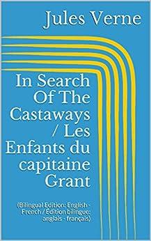 In Search Of The Castaways / Les Enfants du capitaine Grant (Bilingual Edition: English - French / Édition bilingue: anglais - français) by [Verne, Jules]