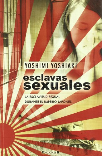 ESCLAVAS SEXUALES: LA ESCLAVITUD SEXUAL DURANTE EL IMPERIO JAPONES (No ficción) por Yoshimi Yoshiaki