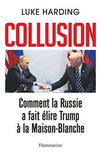 Collusion : Comment la Russie a fait élire Trump à la Maison-Blanche