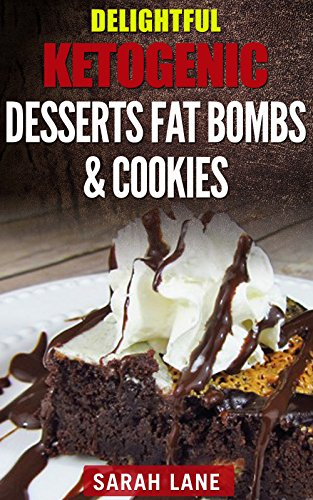 Lane Dessert (Delightful ketogenic desserts fat bombs & cookies: A proven Guide to Using the Ketogenic Diet for Guarenteed Weight Loss (ketogenic diet for weight loss,ketogenic diet recipes) (English Edition))