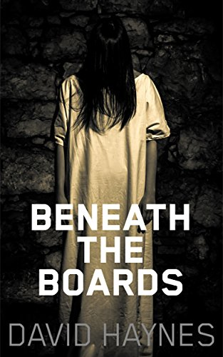 Beneath the Boards by David Haynes
