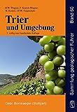 Trier und Umgebung: Geologie der Süd- und Westeifel, des Südwest-Hunsrück, der unteren Saar sowie der Maarvulkanismus und die junge Umwelt- und Klimageschichte (Sammlung geologischer Führer) -