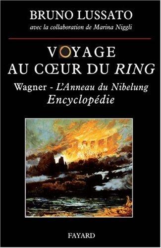 Voyage au coeur du Ring : Encyclopédie par Bruno Lussato, Marina Niggli
