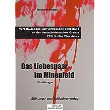 DAS LIEBESPAAR IM MINENFELD: Verschwiegene und vergessene Todesfälle an der deutsch-deutschen Grenze – TEIL 3: Die 70er Jahre