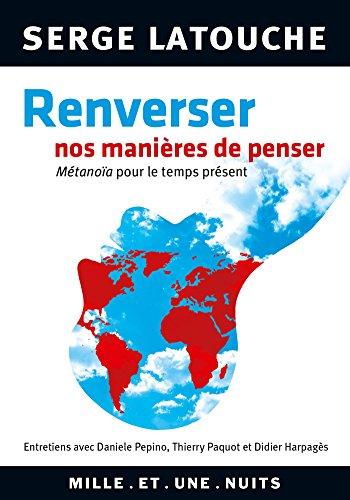 Renverser nos manires de penser: Entretiens avec D. lPepino, Thierry Paquot et Didier Harpajs sur la gense et la porte d'une pen